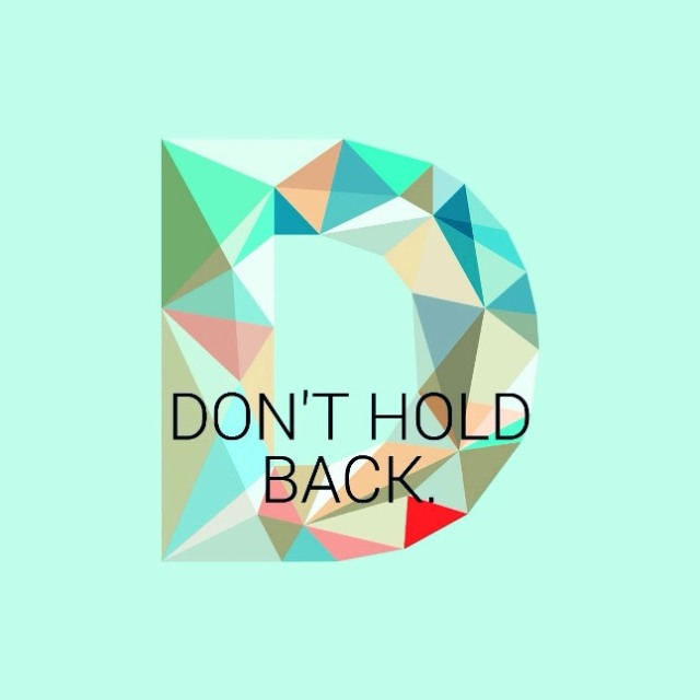 Don´t hold back