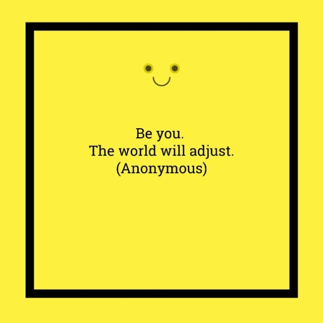 Be you. The world will adjust